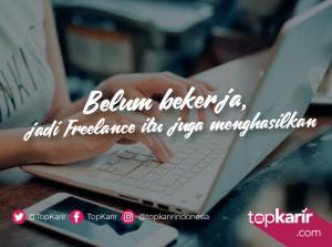 Belum Bekerja, Jadi Freelancer Juga Menghasilkan   TopKarir.com
