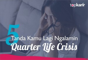 5 Tanda Kamu Lagi Ngalamin Quarter Life Crisis | TopKarir.com