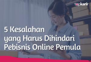5 Kesalahan yang Harus Dihindari Pebisnis Online Pemula | TopKarir.com