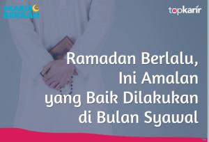 Ramadan Berlalu, Ini Amalan yang Baik Dilakukan di Bulan Syawal | TopKarir.com