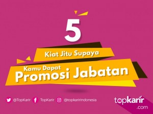 5 Kiat Jitu Supaya Kamu Dapat Promosi Jabatan   TopKarir.com