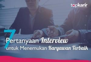 7 Pertanyaan Interview untuk Menemukan Karyawan Terbaik | TopKarir.com