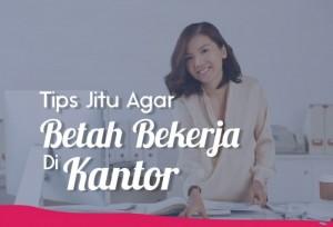 Tips Jitu Agar Betah Bekerja Di Kantor   TopKarir.com