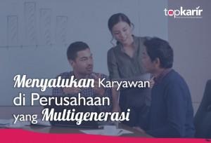 Menyatukan Karyawan di Perusahaan yang Multigenerasi | TopKarir.com