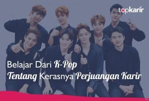 Belajar Dari K-Pop Tentang Kerasnya Perjuangan Karir | TopKarir.com