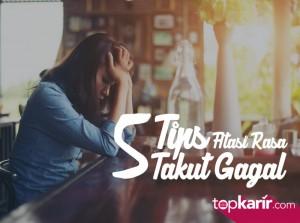 5 Tips Atasi Rasa Takut Gagal    TopKarir.com
