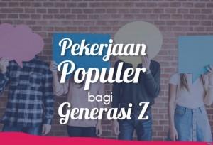 Pekerjaan Populer Bagi Generasi Z | TopKarir.com