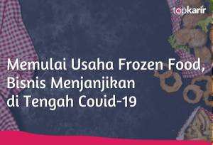 Memulai Usaha Frozen Food, Bisnis Menjanjikan di Tengah Covid-19 | TopKarir.com
