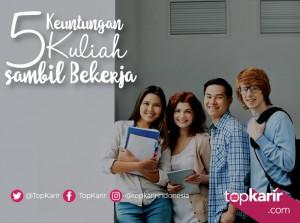 5 Keuntungan Kuliah Sambil Bekerja    TopKarir.com
