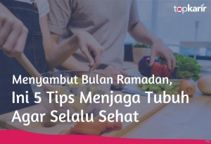 Menyambut Bulan Ramadan, Ini 5 Tips Menjaga Tubuh Agar Selalu Sehat | TopKarir.com