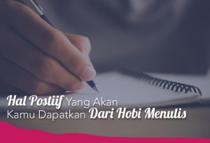 Hal Postiif Yang Akan Kamu Dapatkan Dari Hobi Menulis | TopKarir.com
