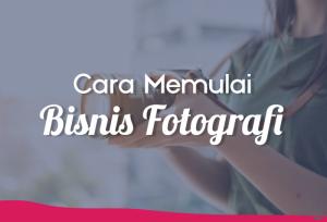 Cara Memulai Bisnis Fotografi   TopKarir.com
