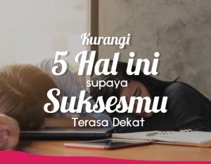 Kurangi 5 Hal Ini Supaya Suksesmu Terasa Dekat!   TopKarir.com