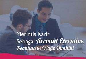 Merintis Karir Sebagai Account Executive, Keahlian Ini Wajib Dimiliki | TopKarir.com