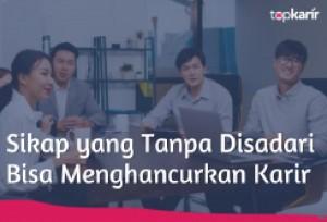 Sikap yang Tanpa Disadari Bisa Menghancurkan Karir | TopKarir.com
