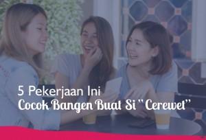 """5 Pekerjaan Ini Cocok Banget Buat Si """"Cerewet""""   TopKarir.com"""