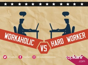 Workaholic VS Hard Worker    TopKarir.com