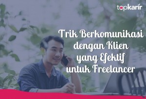 Trik Berkomunikasi dengan Klien yang Efektif untuk Freelancer | TopKarir.com