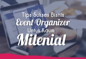 Tips Sukses Bisnis Event Organizer Untuk Kaum Millenial   TopKarir.com