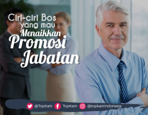 Ciri-Ciri Bos Yang Ingin Memberikan Promosi Jabatan    TopKarir.com
