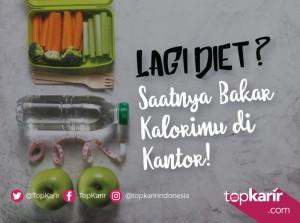 Lagi Diet? Saatnya Bakar Kalorimu Dikantor!   TopKarir.com