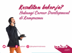 Kesulitan Bekerja? Segera Hubungi Career Development di Kampusmu   TopKarir.com