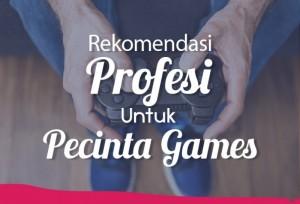 Rekomendasi Profesi Untuk Pecinta Games   TopKarir.com