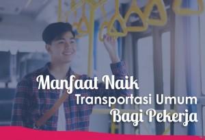 Manfaat Naik Transportasi Umum Bagi Pekerja   TopKarir.com