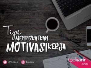 Tips Meningkatkan Motivasi Kerja   TopKarir.com