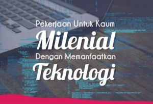 Pekerjaan Untuk Kaum Millennial dengan Memanfaatkan Teknologi | TopKarir.com