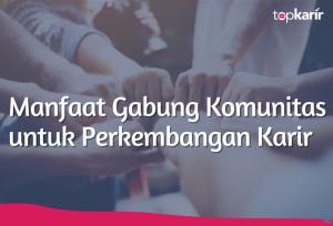Manfaat Gabung Komunitas untuk Perkembangan Karir | TopKarir.com
