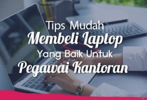 Tips Mudah Membeli Laptop Yang Baik Untuk Pegawai Kantoran   TopKarir.com