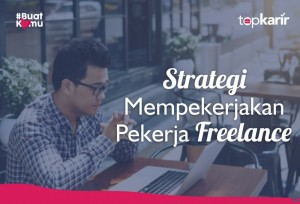 Strategi Mempekerjakan Karyawan Freelance  | TopKarir.com