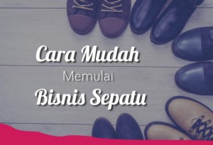 Cara Mudah Memulai Bisnis Sepatu   TopKarir.com