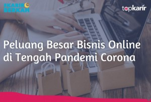 Peluang Besar Bisnis Online di Tengah Pandemi Corona | TopKarir.com