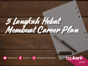 5 Langkah Hebat Membuat Career Plan   TopKarir.com