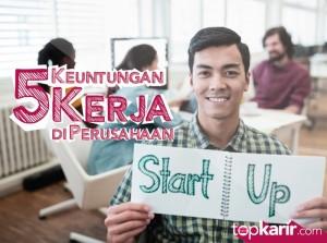5 Keuntungan Kerja di Perusahaan Startup   TopKarir.com
