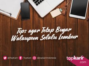 Tips Agar Tetap Bugar Walaupun Selalu Lembur   TopKarir.com