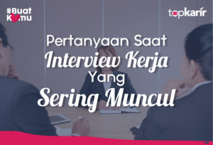 Pertanyaan Saat Interview Kerja Yang sering muncul | TopKarir.com