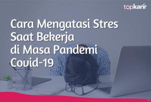 Cara Mengatasi Stres Saat Bekerja di Masa Pandemi Covid-19 | TopKarir.com