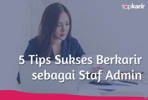 5 Tips Sukses Berkarir sebagai Staf Admin | TopKarir.com