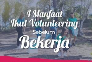 4 Manfaat Ikut Volunteering Sebelum bekerja   TopKarir.com