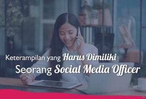 Keterampilan yang Harus Dimiliki Seorang Social Media Officer | TopKarir.com